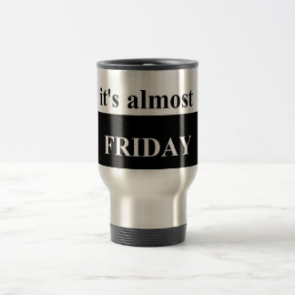 It's almost Friday Stainless Steel Travel Mug