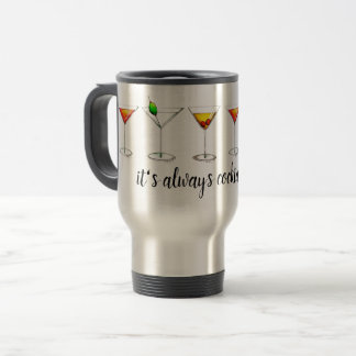 It's Always Cocktail Time Martini Cosmo Manhattan Travel Mug