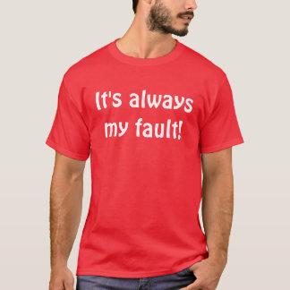 It's always my fault! T-Shirt