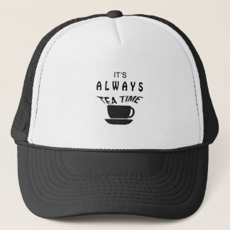 Its Always Tea Time Trucker Hat