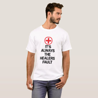 It's Always The Healers Fault T-Shirt