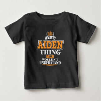 ITS AN AIDEN THING YOU WOULDN'T UNDERSTAND BABY T-Shirt