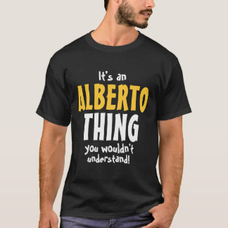 It's an Alberto thing you wouldn't understand T-Shirt
