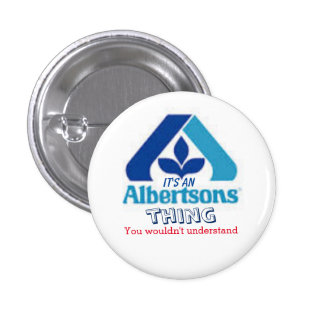 """It's an Albertsons Thing... ,"" 3 Cm Round Badge"