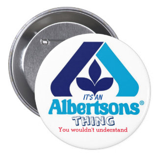 """It's an Albertsons Thing... ,"" 3 Inch Round Button"