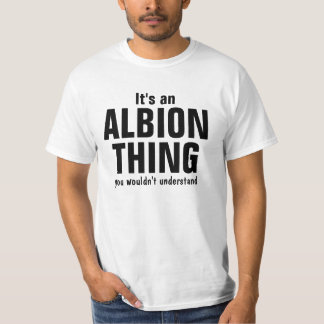 It's an Albion thing you wouldn't understand T-Shirt