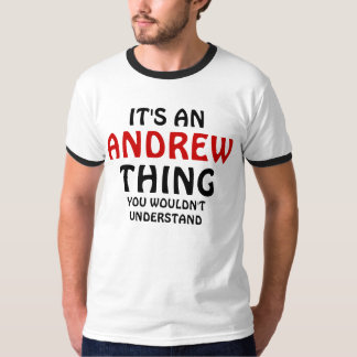 It's an Andrew thing you wouldn't understand T-Shirt
