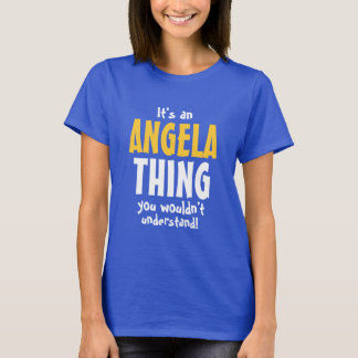 It's an Angela thing you wouldn't understand T-Shirt