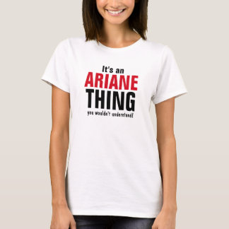 It's an Ariane thing you wouldn't understand T-Shirt