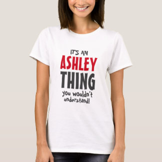 It's an Ashley thing you wouldn't understand T-Shirt