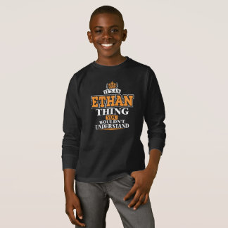 ITS AN ETHAN THING YOU WOULDN'T UNDERSTAND T-Shirt