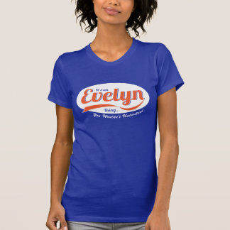 It's an Evelyn Thing, You Wouldn't Understand T-Shirt