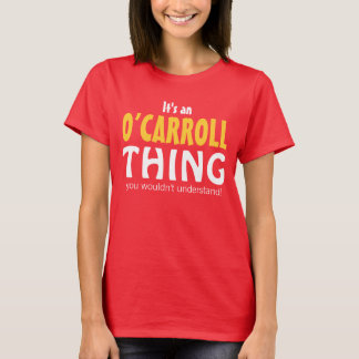 It's an O'Carroll thing you wouldn't understand T-Shirt