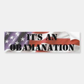 It's an Obamanation Bumper Sticker