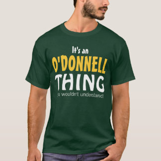 It's an O'Donnell thing you wouldn't understand T-Shirt