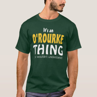 It's an O'Rourke thing you wouldn't understand T-Shirt
