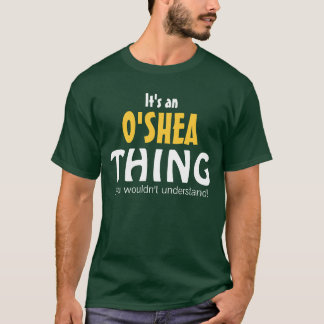 It's an O'Shea thing you wouldn't understand T-Shirt