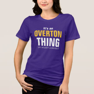 It's an Overton thing you wouldn't understand T-Shirt