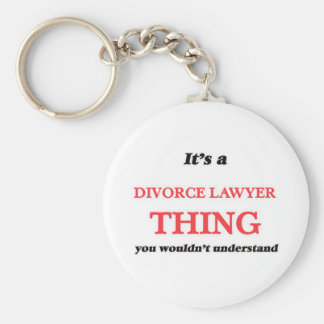 It's and Divorce Lawyer thing, you wouldn't unders Key Ring