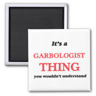 It's and Garbologist thing, you wouldn't understan Magnet