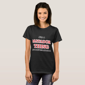 It's and Matador thing, you wouldn't understand T-Shirt