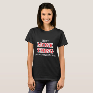 It's and Monk thing, you wouldn't understand T-Shirt