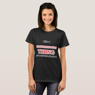 It's and Palaeontologist thing, you wouldn't under T-Shirt