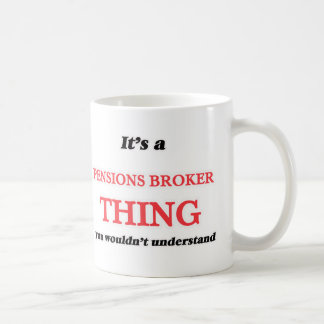 It's and Pensions Broker thing, you wouldn't under Coffee Mug