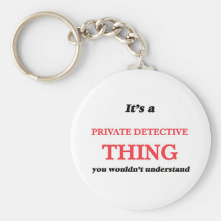 It's and Private Detective thing, you wouldn't und Key Ring