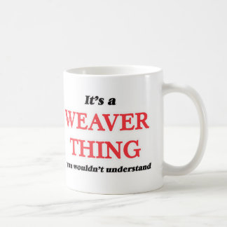 It's and Weaver thing, you wouldn't understand Coffee Mug