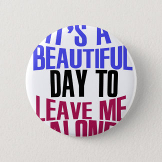 It's Beautiful day to leave me alone 6 Cm Round Badge