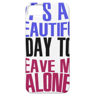 It's Beautiful day to leave me alone Barely There iPhone 5 Case