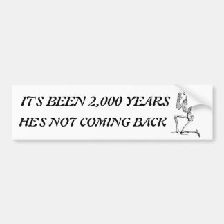 It's Been 2,000 Years Bumper Sticker
