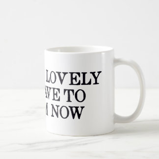 It's Been Lovely But I Have To Scream Now Basic White Mug