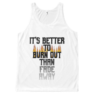 It's Better To Burn Out Than Fade Away Tank Top