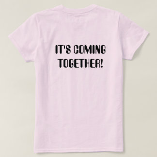 It's coming together tee shirt.