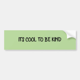 ITS COOL TO BE KIND Green Bumper Sticker