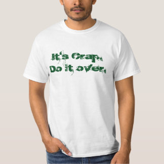 it's crap do it over T-Shirt