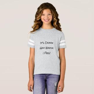 It's Crazy How Happy I Feel! T-Shirt