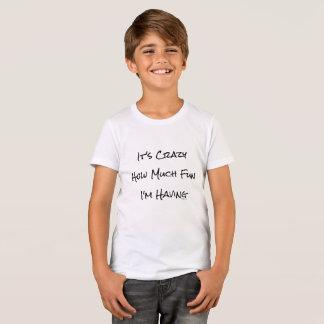 It's Crazy How Much Fun I'm Having T-Shirt