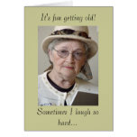 It's fun getting old! greeting cards