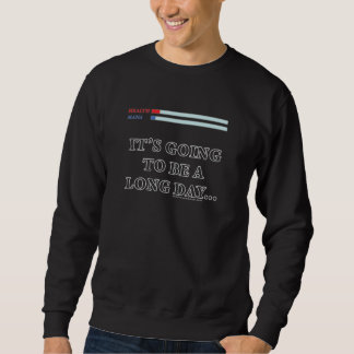 It's Going to be a Long Day Sweatshirt