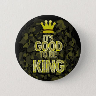 IT'S GOOD TO BE KING. 6 CM ROUND BADGE