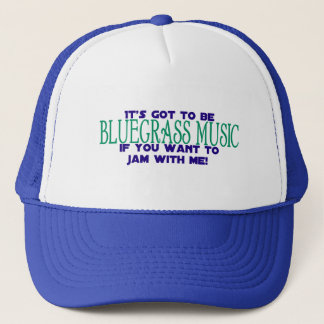 It's Got to Be Bluegrass Music Trucker Hat