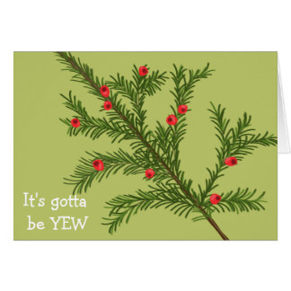 """""""It's Gotta Be YEW"""" Greetings Card"""