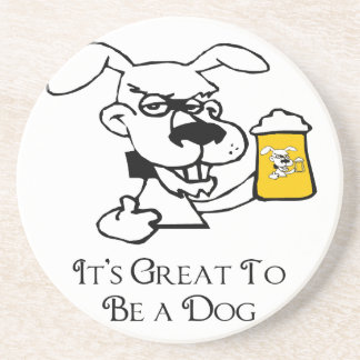 Its Great To Be a Dog Drinking Beer Coasters