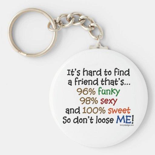 It's hard to find a friend keychains
