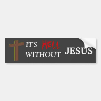 It's Hell Without Jesus Bumper Sticker