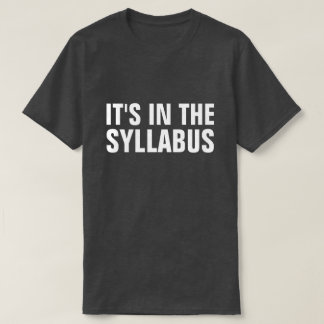 It's In The Syllabus Funny Professor Educator T-Shirt