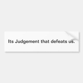 Its Judgement that defeats us. Car Bumper Sticker